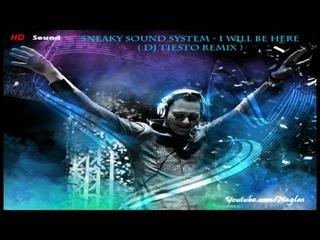 Sneaky Sound System - I Will Be Here (Dj Tiesto Remix) [HD]